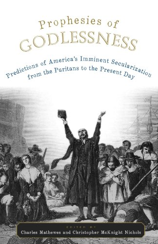 Prophesies of Godlessness Predictions of America's Imminent Secularization from the Puritans to the Present Day