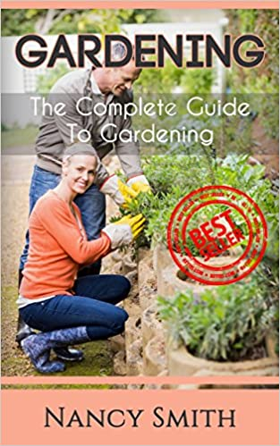 Gardening: The Complete Guide To Gardening (Organic Gardening, Vegetable Gardening, Herbs, Beginners ... hydroponics, botanical, home garden)