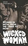 Wicked Woman: Women in Metal from the 19...