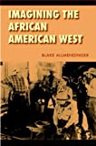 img - for Imagining the African American West (Race and Ethnicity in the American West) by Blake Allmendinger (2005-12-01) book / textbook / text book