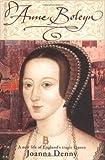 Anne Boleyn: A new life of England's tragic queen