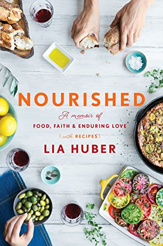 Nourished: A Memoir of Food, Faith & Enduring Love (with Recipes) (Convergent) by [Huber, Lia]