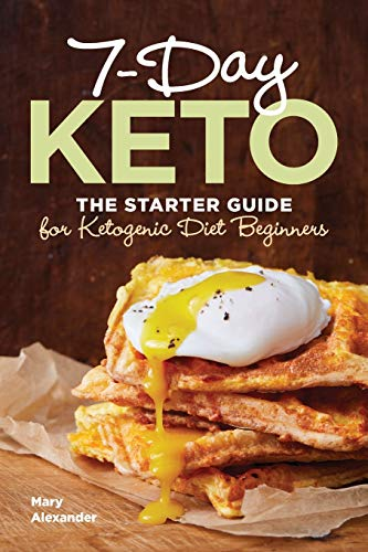 7 Day Keto: The Starter Guide for Ketogenic Diet Beginners