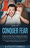 How To Conquer Fear: Discover How Fear Is Holding You Back