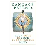 Your Body Is Your Subconscious Mind | Candace Pert