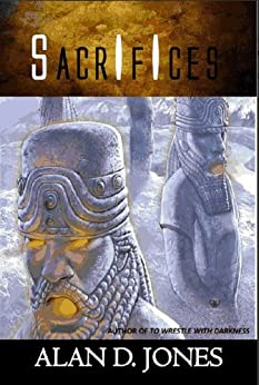 Sacrifices (A To Wrestle With Darkness Book Book 2) by [Jones, Alan]