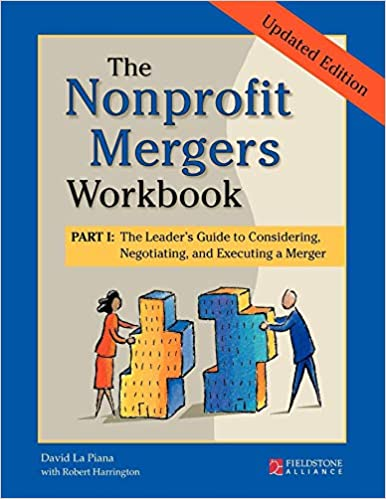 The Leaders Guide to Considering Negotiating The Nonprofit Mergers Workbook Part I and Executing a Merger