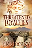 Threatened Loyalties (Vulcan's Wrath Book 1)
