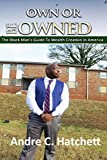 Own or Be Owned: The black man's guide to wealth creation