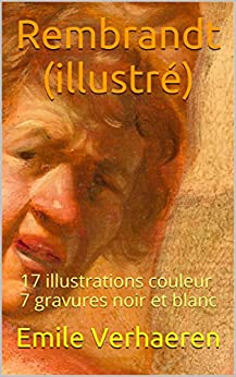 Rembrandt (illustré): 17 illustrations couleur 7 gravures noir et blanc (French Edition) by [Verhaeren, Emile]