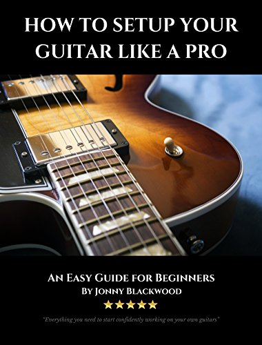 How to Setup Your Guitar Like a Pro: An Easy Guide for Beginners (Set To A Llc Up How)
