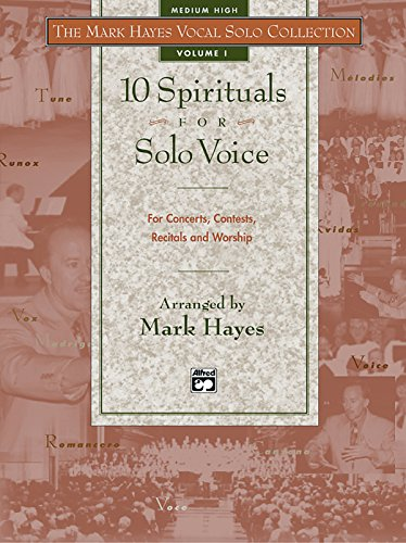 The Mark Hayes Vocal Solo Collection -- 10 Spirituals for Solo Voice: For Concerts, Contests, Recitals, and Worship (Medium High Voice)