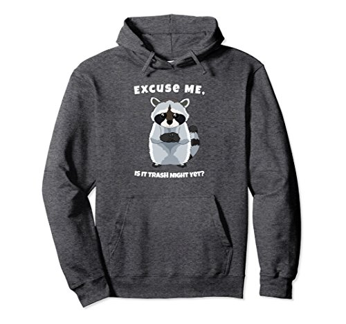Unisex Excuse Me, Is It Trash Night Yet? - Cute Racoon Hoodie XL: Dark Heather - Excuse Adult Hoody Sweatshirt