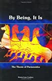 Front cover for the book By Being, It Is: The Thesis of Parmenides by Nestor-Luis Cordero