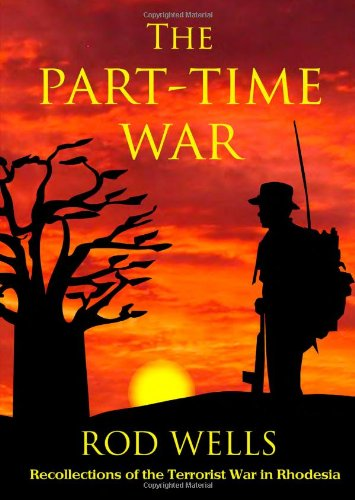 The Part-Time War: Recollections of the Terrorist War in Rhodesia