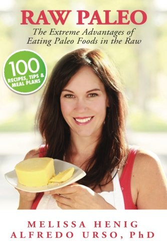 Raw Paleo: The Extreme Advantages of Eating Paleo Foods in the Raw