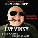Bumping Off Fat Vinny: Revenge Is Sweet Audiobook by Dennis N. Griffin, Morgan St. James Narrated by Tom Lennon