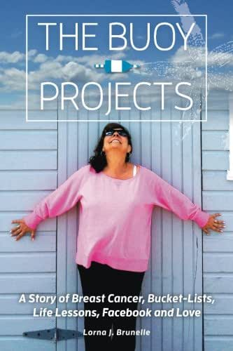 The Buoy Projects: A Story of Breast Cancer, Bucket-Lists, Life Lessons, Facebook and Love