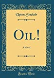 Oil!: A Novel (Classic Reprint)