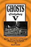 img - for Ghosts of Gettysburg V: Spirits, Apparitions and Haunted Places on the Battlefield (Volume 5) book / textbook / text book