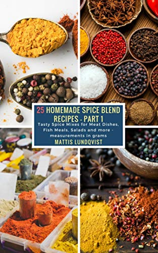 25 Homemade Spice Blend Recipes - Part 1: Tasty Spice Mixes for Meat Dishes, Fish Meals, Salads and more - measurements in grams
