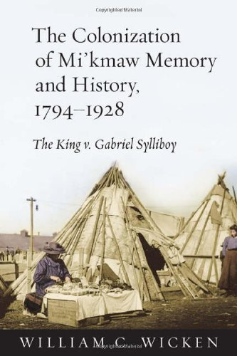 The Colonization of Mi'kmaw Memory and History, 1794-1928: The King v. Gabriel Sylliboy