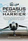 Pegasus: The Heart of the Harrier: The History and Development of the World's First Operational Vertical Take-off and Landing Jet Engine
