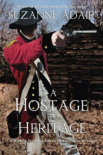 A Hostage to Heritage (A Michael Stoddard American Revolution Mystery) (Volume 3)