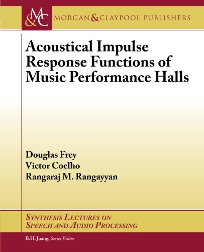 Acoustical Impulse Response Functions of Music Performance Halls (Synthesis Lectures on Speech and Audio Processing) by Morgan & Claypool Publishers