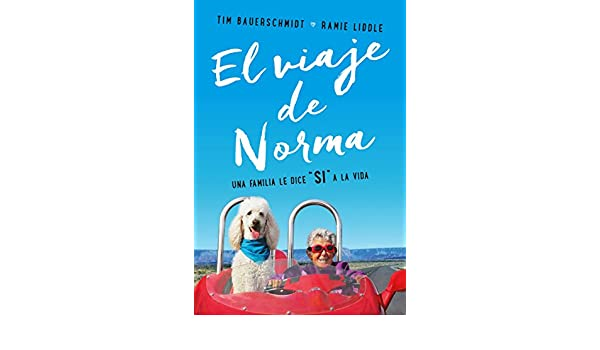 Amazon.com: Viaje de Norma, El. Una familia le dice SÍ a la vida (Para estar bien) (Spanish Edition) eBook: Tim/Liddle, Ramie Bauerschmidt: Kindle Store
