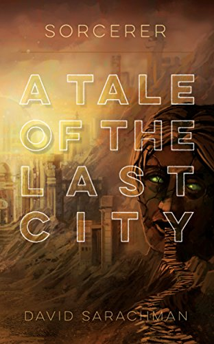 Sorcerer: A Tale of The Last City (Tales of The Last City Book 1)