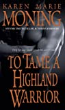 Front cover for the book To Tame a Highland Warrior by Karen Marie Moning