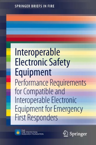 Download Interoperable Electronic Safety Equipment: Performance Requirements for Compatible and Interoperable Electronic Equipment for Emergency First Responders (SpringerBriefs in Fire) Pdf