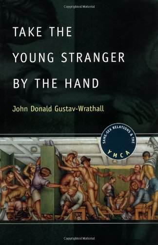 Take the Young Stranger by the Hand: Same-Sex Relations and the YMCA (The Chicago Series on Sexuality, History, and Soci