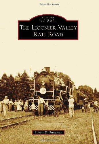 (The Ligonier Valley Rail Road (Images of Rail))