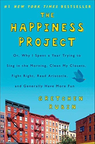 The Happiness Project: Or, Why I Spent a Year Trying to Sing in the Morning, Clean My Closets, Fight Right, Read Aristotle, and Generally Have More Fun by Gretchen Rubin (2010-01-15)