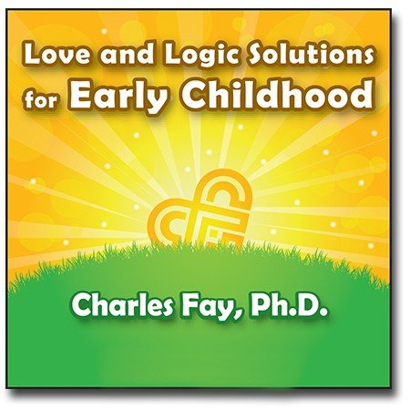 Love and Logic Solutions for Early Childhood
