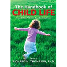 Handbook of Child Life: A Guide for Pediatric Psychosocial Care