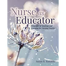 Nurse as Educator: Principles of Teaching and Learning for Nursing Practice