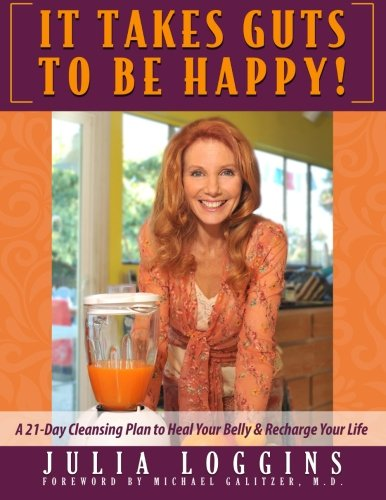 It Takes Guts To Be Happy: A 21 Day Cleansing Map out To Heal Your Belly & Recharge Your Life