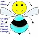 Greggor the Goose and the Missing Cabbages: Pete the Bee Stories, Book 9 | Paul Cook