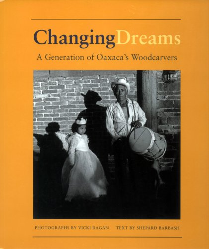 Changing Dreams:  A Generation of Oaxaca's Woodcarvers PDF