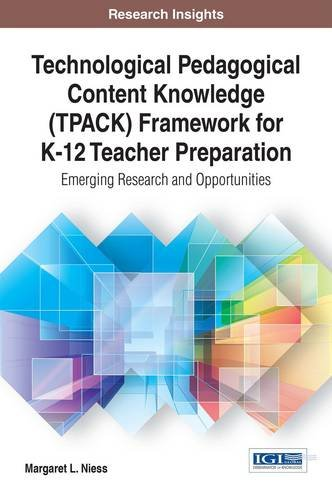 Technological Pedagogical Content Knowledge (TPACK) Framework for K-12 Teacher Preparation: Emerging Research and Opportunities (Research Insights)