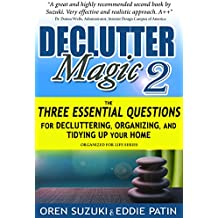 DeClutter Magic 2 : The Three Essential Questions for Decluttering, Organizing, and Tidying Up Your Home: Organized for Life Series