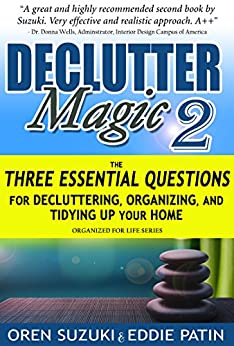 DeClutter Magic 2 : The Three Essential Questions for Decluttering, Organizing, and Tidying Up Your Home: Organized for Life Series by [Suzuki, Oren, Patin, Eddie J]