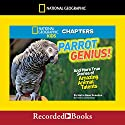 Parrot Genius and More True Stories of Amazing Animal Talents: National Geographic Kids Chapters Audiobook by Moira Rose Donohue Narrated by Johnny Heller