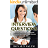 Interview Questions: How To Nail That Worrisome Interview And Make That Dream Job A Reality (Interview Questions and Answers, Interviewing, Job Hunting, ... Interview Tips, Job Interview Book 1)