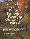 Cherokee County Kansas Fishing & Floating Guide Book Part 2: Complete fishing and floating information for Cherokee County Kansas Part 2 from the ... River (Kansas Fishing & Floating Guide Books)