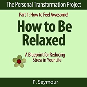 How to Be Relaxed: A Blueprint for Reducing Stress in Your Life Audiobook