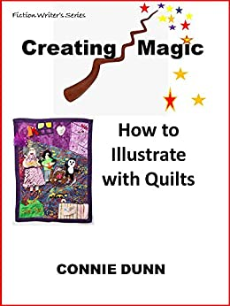 Creating Magic: How to Illustrate with Quilts by [Dunn, Connie]